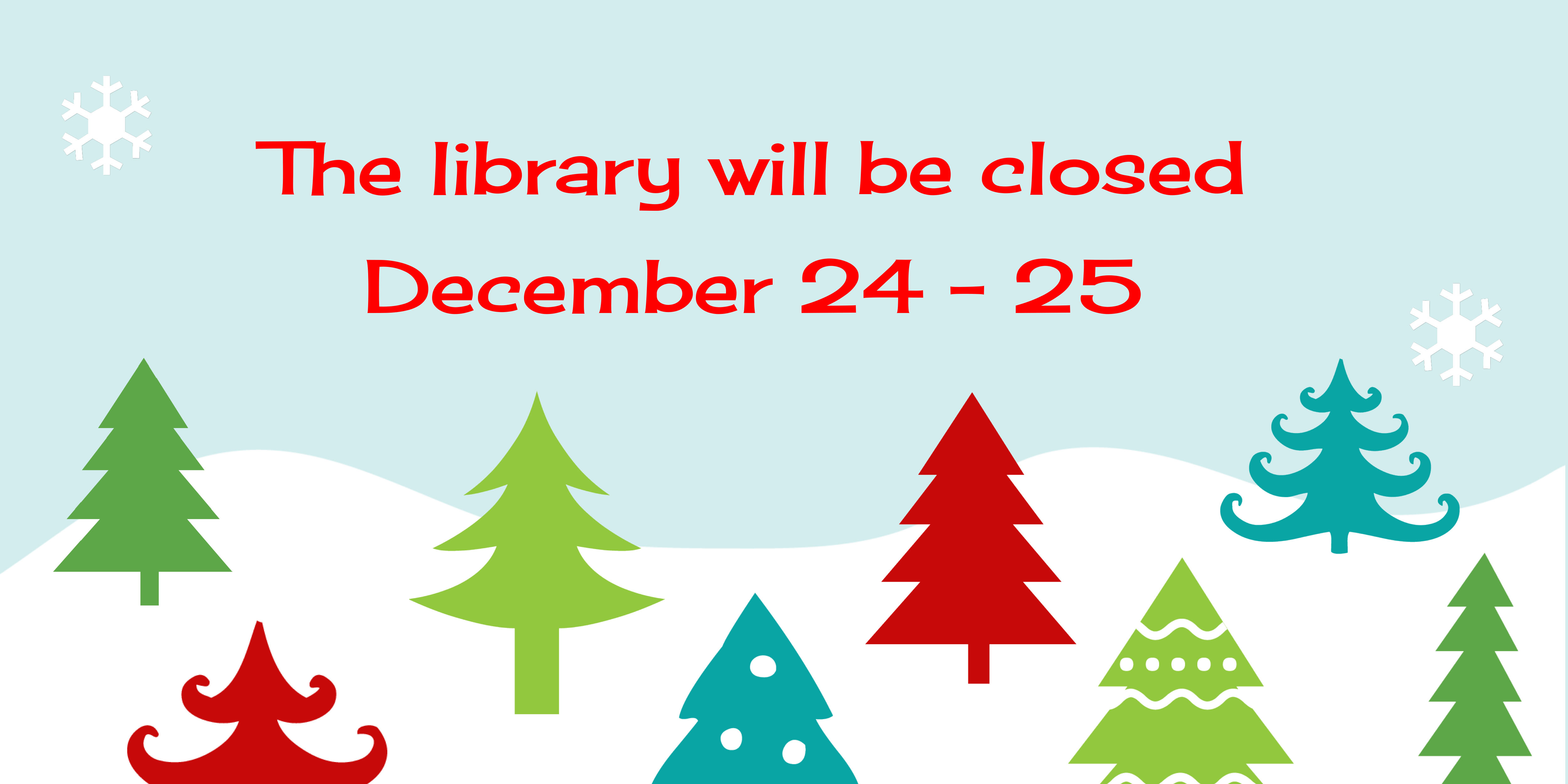the library will be closed December 24 and 25
