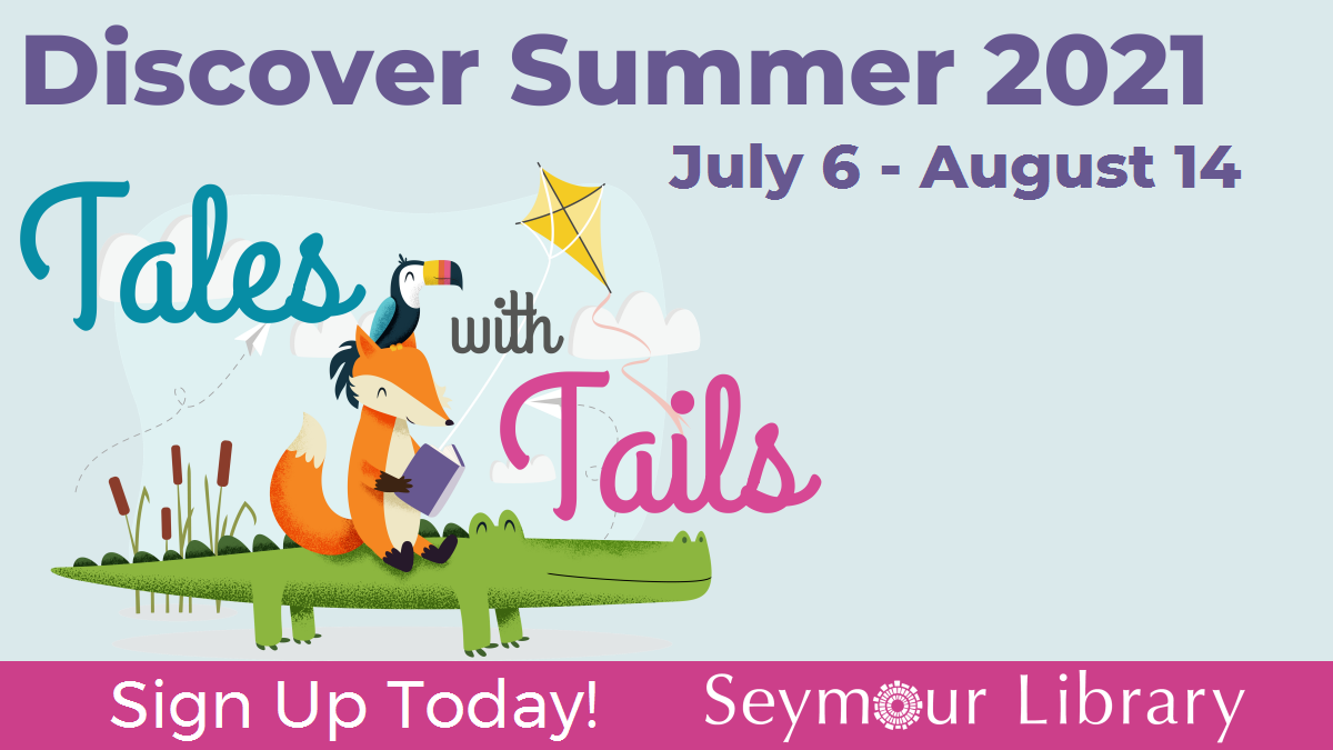 Discover Summer 2021 - July 6 - August 14 - Tales with Tales at the Seymour Library