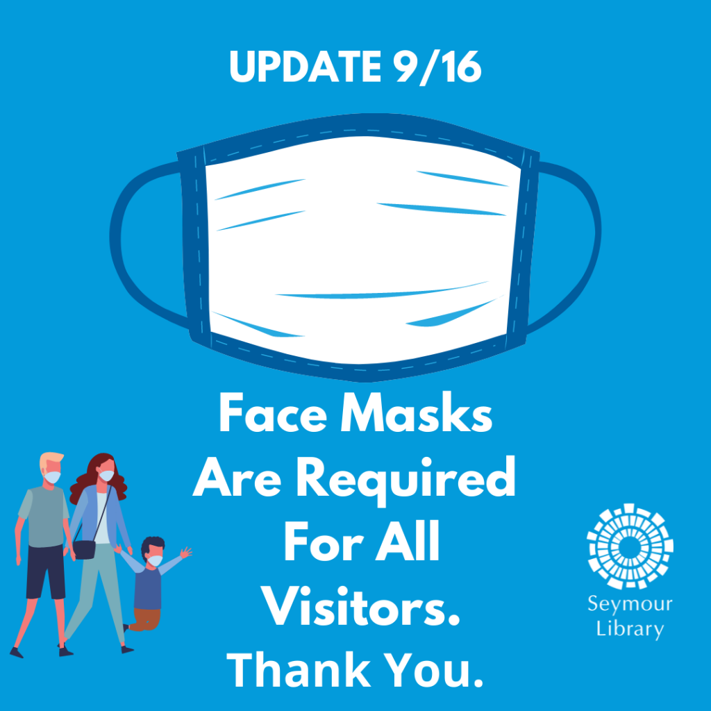 Face masks are required for all visitors - Thank you. Seymour Library