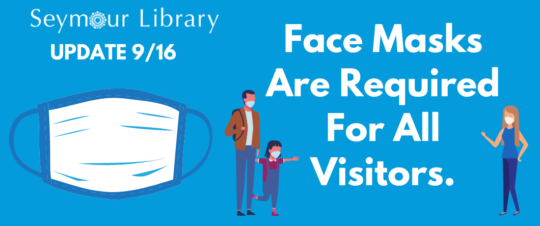 At Seymour Library Face Masks are required for all visitors.