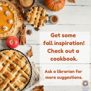 Get some fall inspiration! Check out a cookbook. Ask a librarian for more suggestions.