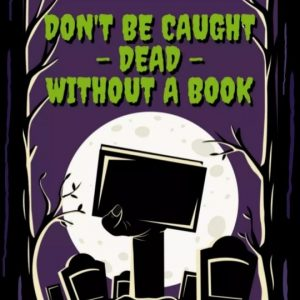 Don't Be Caught Dead without a book