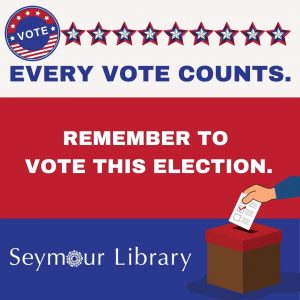 Every Vote Counts - Remember to Vote this Election - Seymour Library