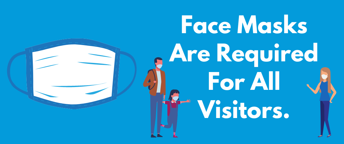 Face Masks are Required for All Visitors